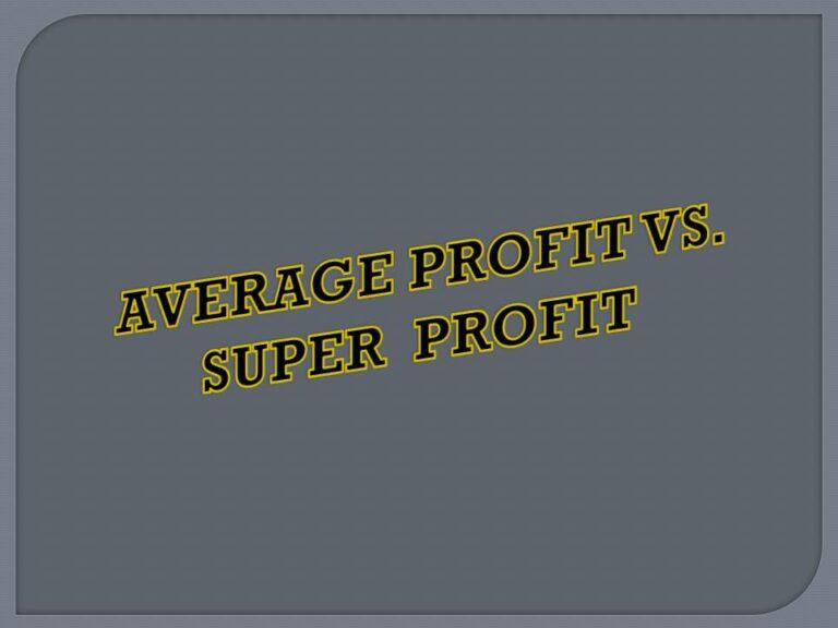 AVERAGE PROFIT VS. SUPER PROFIT