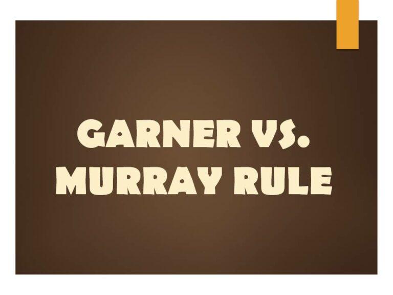 GARNER VS. MURRAY RULE
