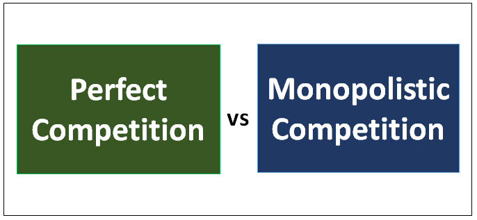 PERFECT AND MONOPOLISTIC COMPETITION