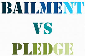 DIFFERENCE BETWEEN PLEDGE AND BAILMENT